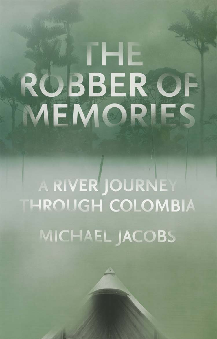 The Robber of Memories - A River Journey Through Colombia, Michael Jacobs